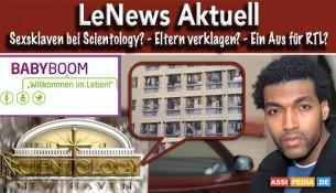 LeNews - Sexsklaben bei Scientology? Eltern verklagen? Ein Aus für RTL?