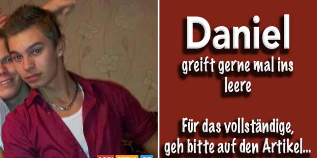 Daniel - Greift gerne mal ins Leere